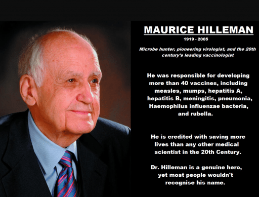 Maurice Hilleman created 40 vaccines